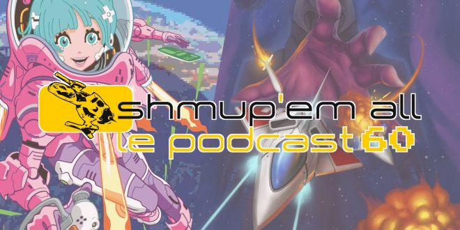 Podcast Shmup'Em-All #60 – TGS 2017 & Super Hydorah