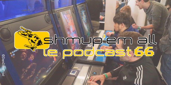 Podcast Shmup'Em-All #66 – Arcade will never die