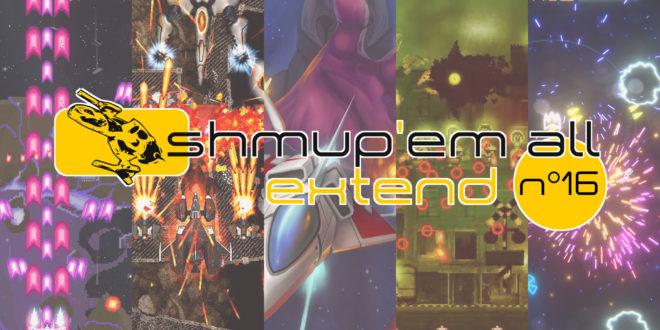 Shmup'Em-All Extend N°16 – « Et toi, à quoi t'as joué ? »