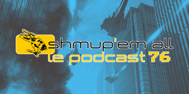 Podcast Shmup'Em-All #76 – Ubu(suna) Roi