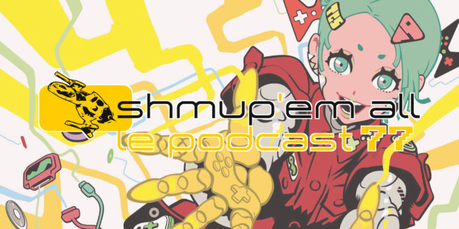 Podcast Shmup'Em-All #77 – Retour sur le TGS du Japon