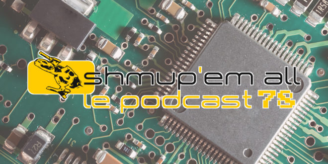 Podcast Shmup'Em-All #78 – Hey MiSTer !