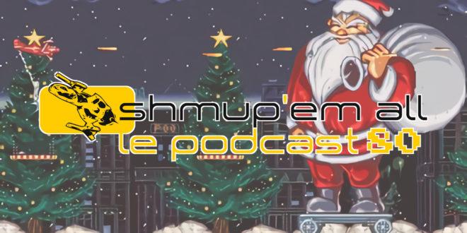 Podcast Shmup'Em-All #80 – Xmas Time