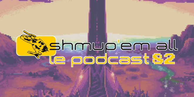 Podcast Shmup'Em-All #82 – Comme un air de Gaiden