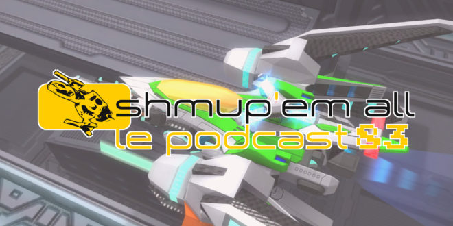 Podcast Shmup'Em-All #83 – Projections mentales