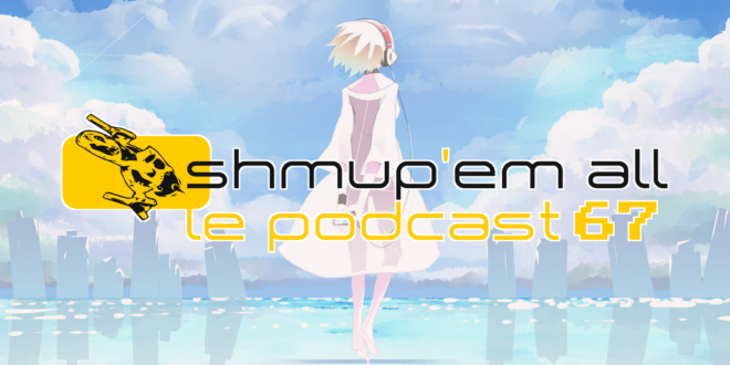 Podcast Shmup'Em-All #67 – Le rush de la rentrée