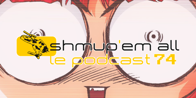 Podcast Shmup'Em-All #74 – Half a million